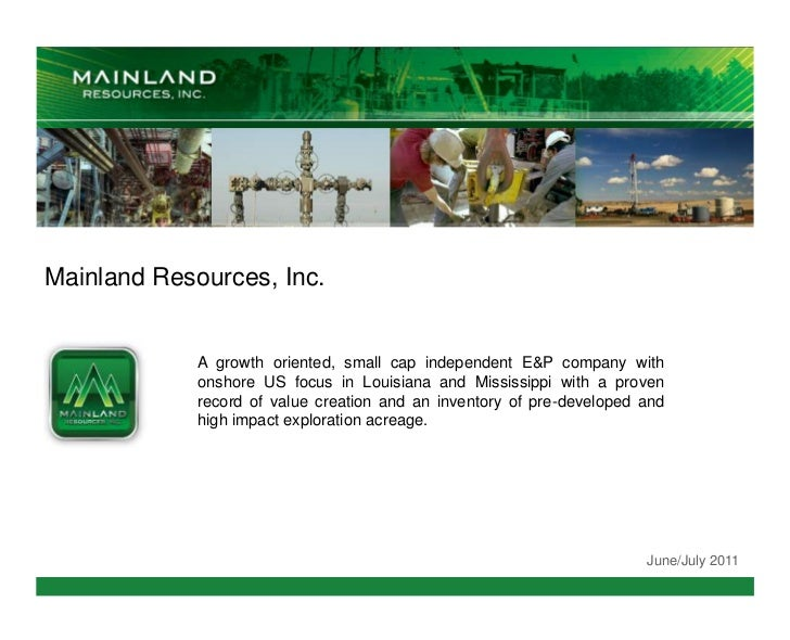 Mainland Resources, Inc.             A growth oriented, small cap independent E&P company with             onshore US focu...
