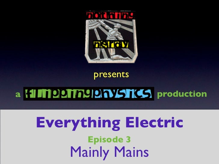 presentsa                      production    Everything Electric          Episode 3        Mainly Mains