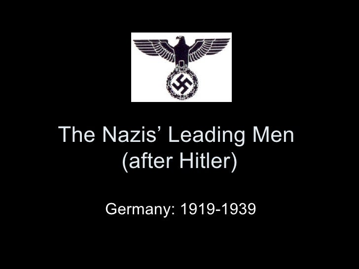 The Nazis' Leading Men  (after Hitler) Germany: 1919-1939