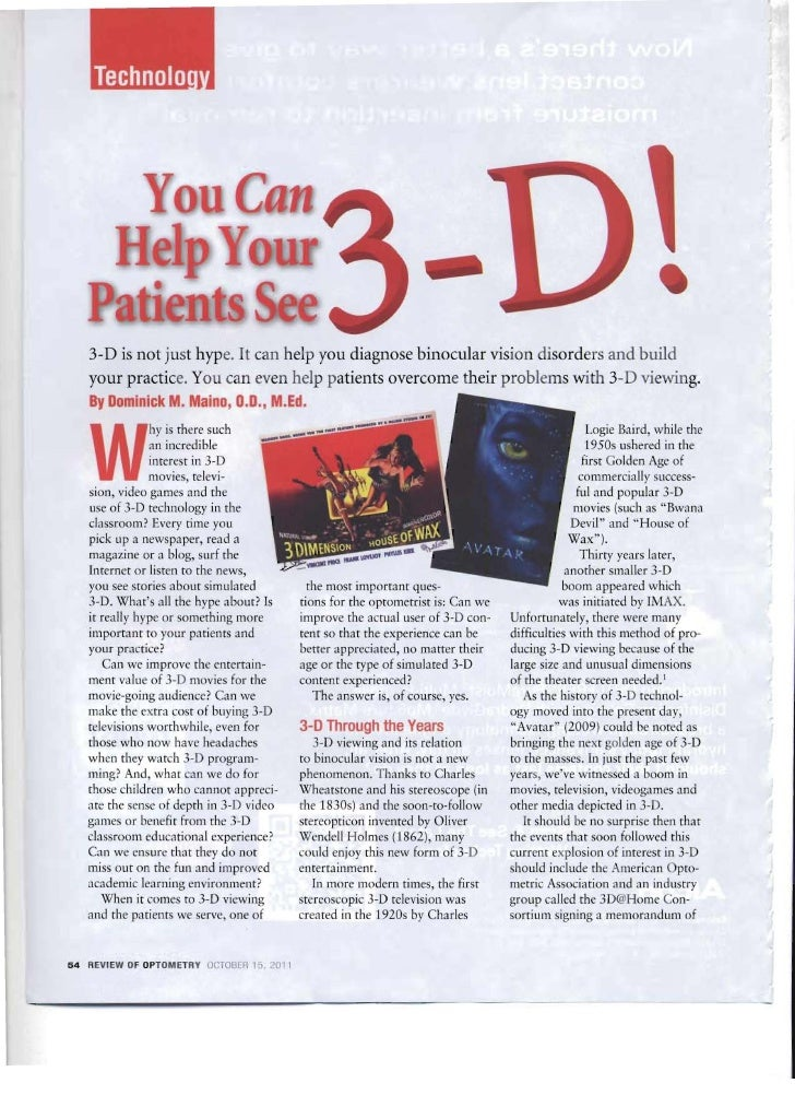 3-D is not just hype. It can help you diagnose binocular vision disorders and build   your practice. You can even help p a...