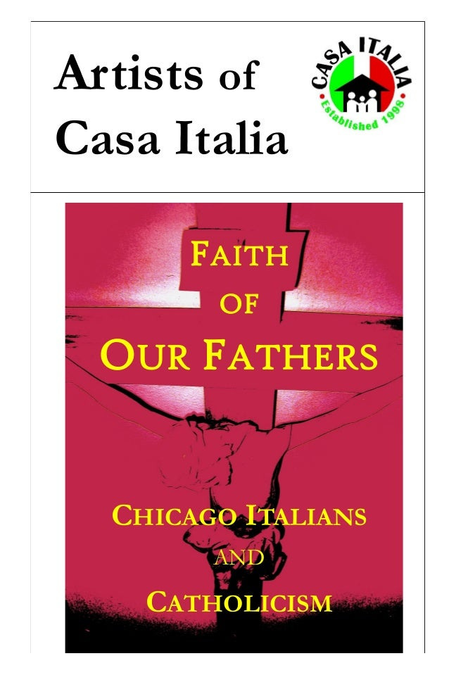FAITH OF OUR FATHERS CHICAGO ITALIANS AND CATHOLICISM Artists of Casa Italia