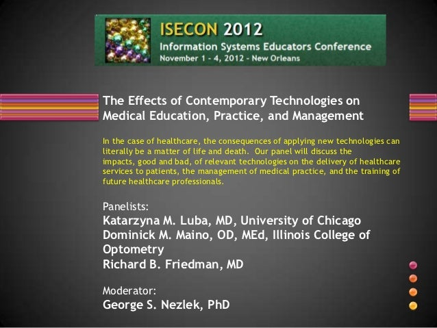 The Effects of Contemporary Technologies onMedical Education, Practice, and ManagementIn the case of healthcare, the conse...