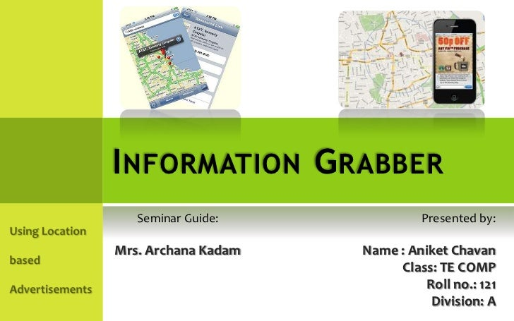 I NFORMATION G RABBER   Seminar Guide:              Presented by:Mrs. Archana Kadam   Name : Aniket Chavan                ...