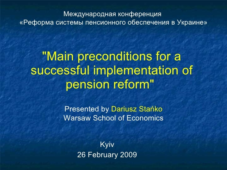 """Main preconditions for a successful implementation of pension reform""   Kyiv 26 February 2009 Presented by  Dar..."