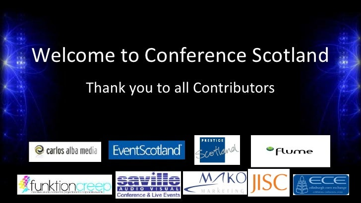 Welcome to Conference Scotland<br />Thank you to all Contributors<br />