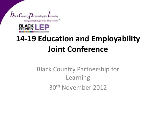 14-19 Education and Employability        Joint Conference     Black Country Partnership for               Learning        ...