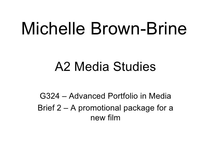 Michelle Brown-Brine     A2 Media Studies G324 – Advanced Portfolio in Media Brief 2 – A promotional package for a        ...