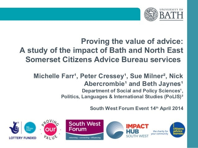 Proving the value of advice: A study of the impact of Bath and North East Somerset Citizens Advice Bureau services Michell...