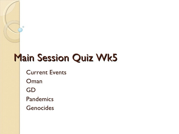 Main Session Quiz Wk5 Current Events Oman GD Pandemics Genocides