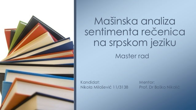 Mašinska analiza  sentimenta rečenica    na srpskom jeziku                 Master radKandidat:                  Mentor:Nik...