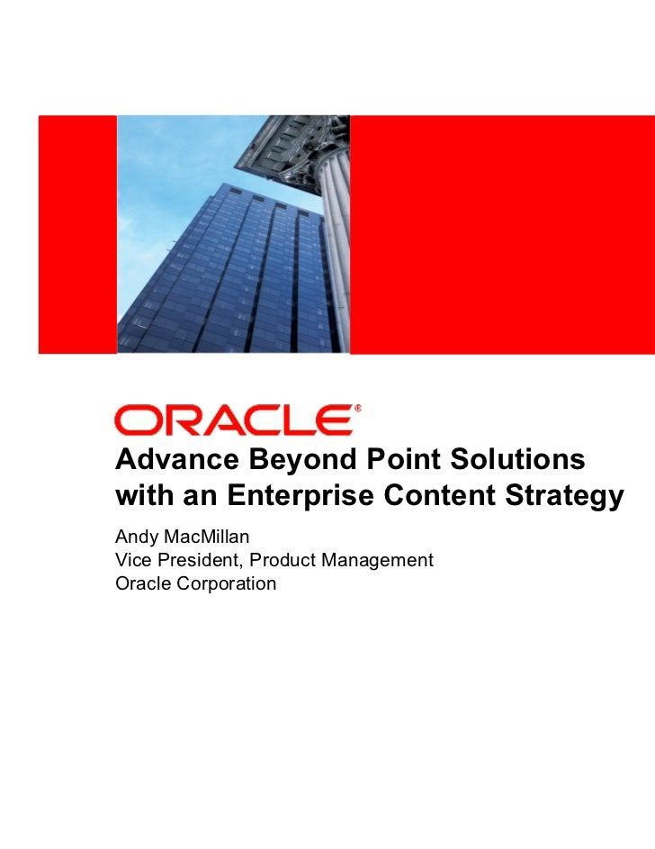 <Insert Picture Here>Advance Beyond Point Solutionswith an Enterprise Content StrategyAndy MacMillanVice President, Produc...