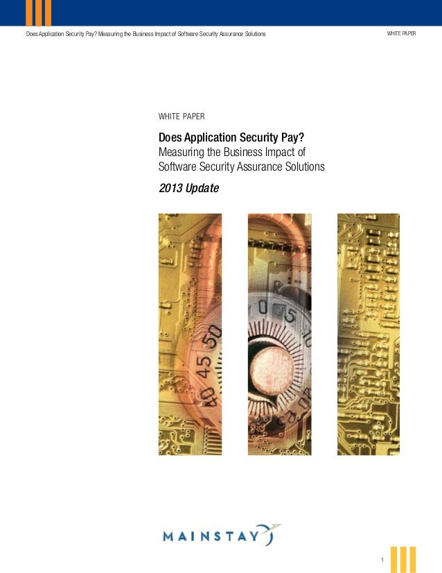 Does Application Security Pay? Measuring the Business Impact of Software Security Assurance Solutions  WHITE PAPER  WHITE ...