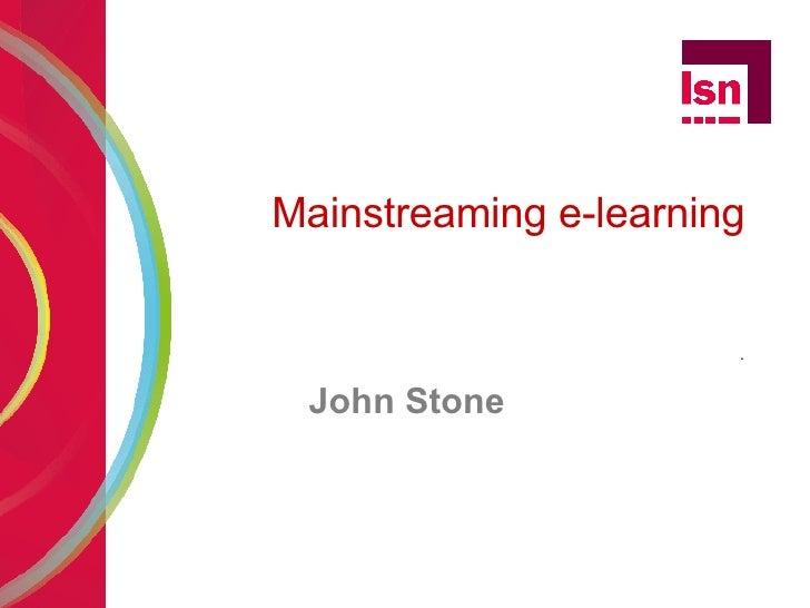 Mainstreaming e-learning . John Stone