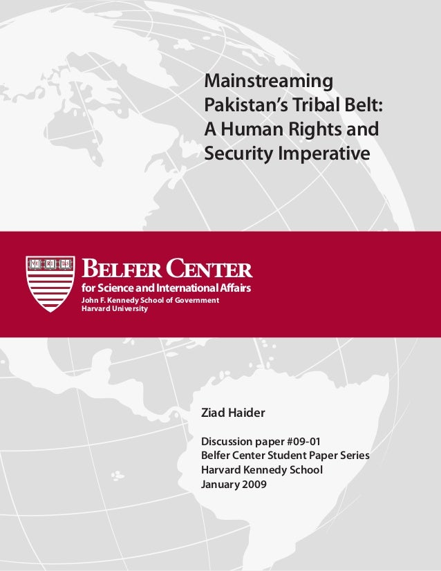 Mainstreaming Pakistan's Tribal Belt: A Human Rights and Security Imperative Ziad Haider Discussion paper #09-01 Belfer Ce...
