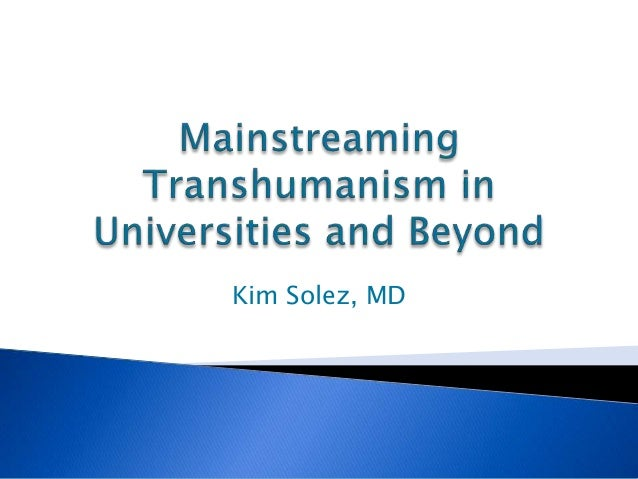 Kim Solez Mainstreaming Transhumanism in the Universities and Beyond