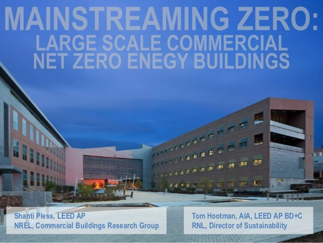 Shanti Pless, LEED AP                       Tom Hootman, AIA, LEED AP BD+CNREL, Commercial Buildings Research Group   RNL,...