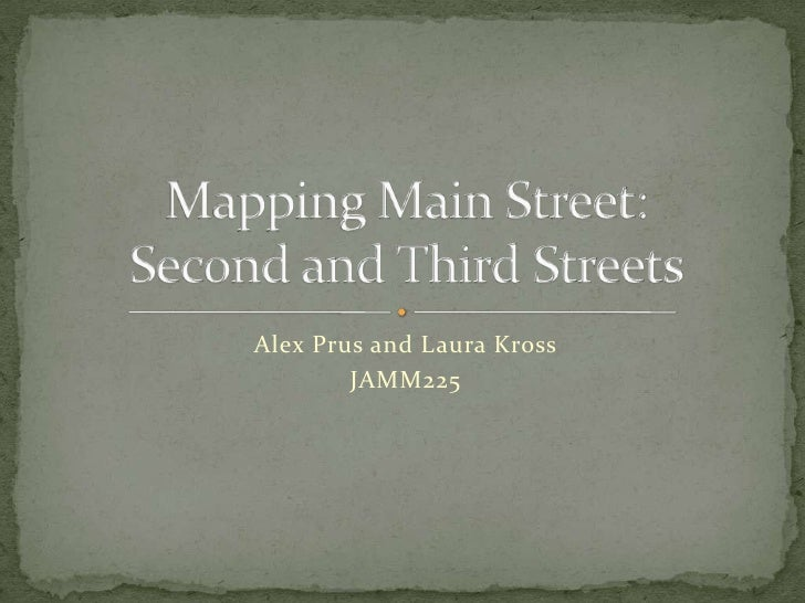 Alex Prus and Laura Kross<br />JAMM225<br />Mapping Main Street: Second and Third Streets<br />