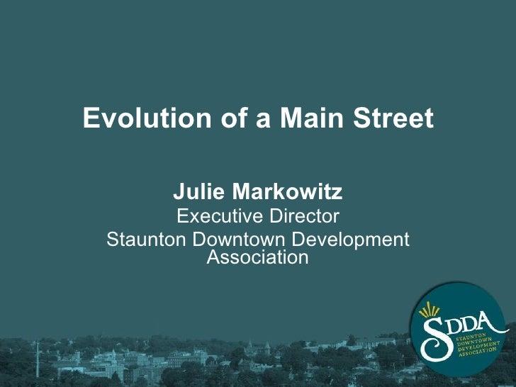 Evolution of a Main Street Julie Markowitz Executive Director Staunton Downtown Development Association