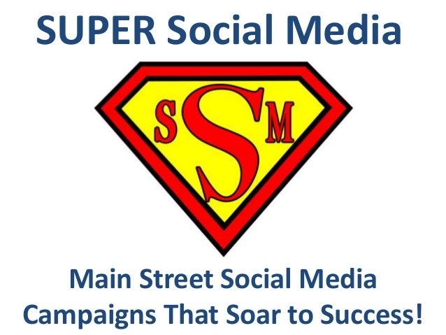 SUPER Social Media  Main Street Social Media Campaigns That Soar to Success!