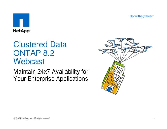 Maintain 24x7 Availability for Your Enterprise Applications Clustered Data ONTAP 8.2 Webcast 1