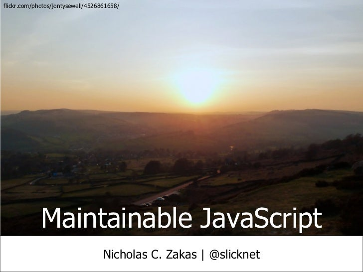 flickr.com/photos/jontysewell/4526861658/             Maintainable JavaScript                                   Nicholas C...