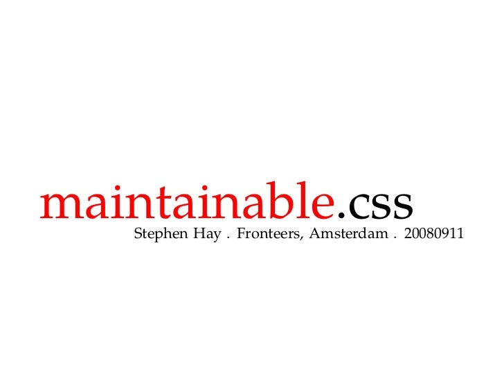 maintainable.css     Stephen Hay . Fronteers, Amsterdam . 20080911