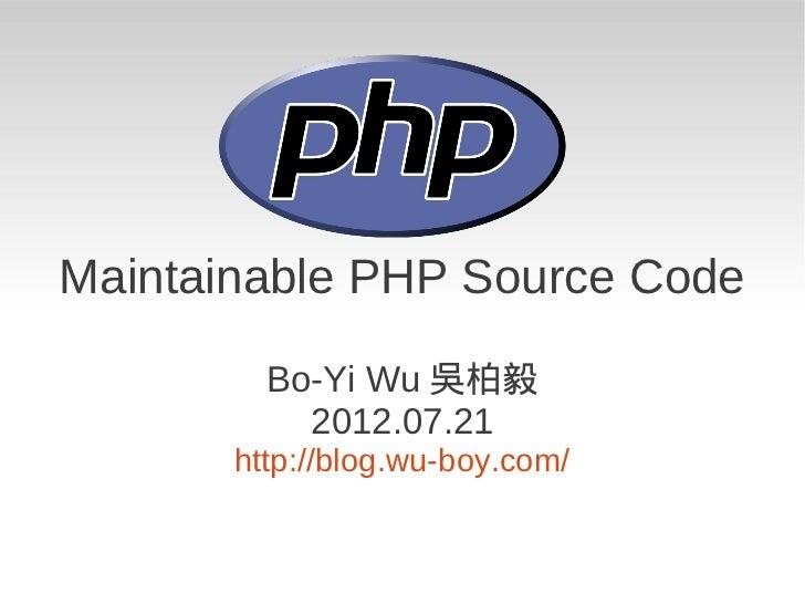 Maintainable PHP Source Code         Bo-Yi Wu 吳柏毅           2012.07.21       http://blog.wu-boy.com/