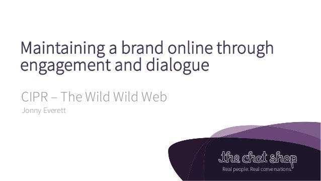 Maintaing a brand online through engagement and dialogue  - Jonny Everett, The Chat Shop