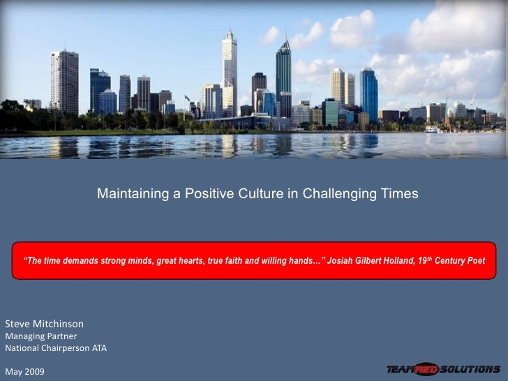 """Maintaining a Positive Culture in Challenging Times        """"The time demands strong minds, great hearts, true faith and wi..."""