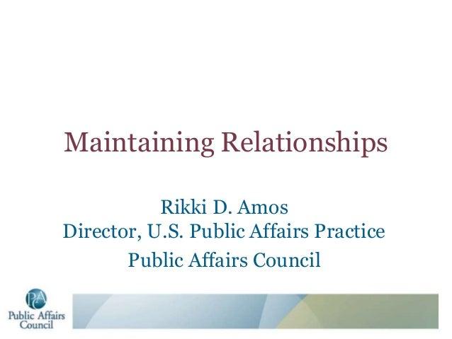 Maintaining Relationships Rikki D. Amos Director, U.S. Public Affairs Practice Public Affairs Council