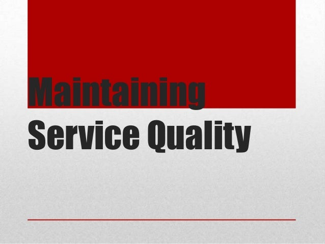 Maintaining Service Quality