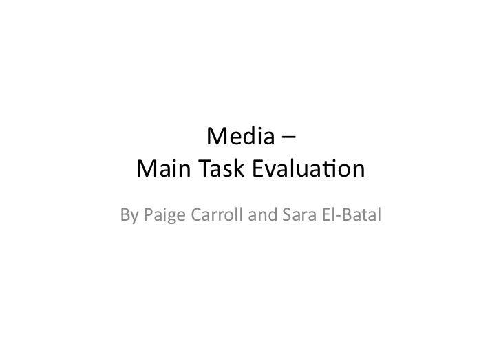 Media –     Main Task Evalua0on By Paige Carroll and Sara El-‐Batal