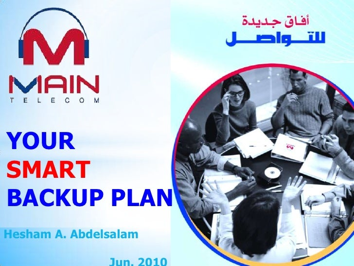 YOUR <br />SMART<br />BACKUP PLAN<br />Hesham A. Abdelsalam<br />Jun. 2010<br />
