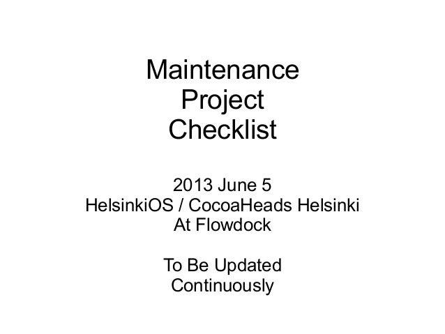 MaintenanceProjectChecklist2013 June 5HelsinkiOS / CocoaHeads HelsinkiAt FlowdockTo Be UpdatedContinuously
