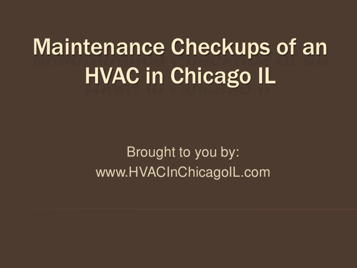 Maintenance Checkups of an    HVAC in Chicago IL        Brought to you by:     www.HVACInChicagoIL.com