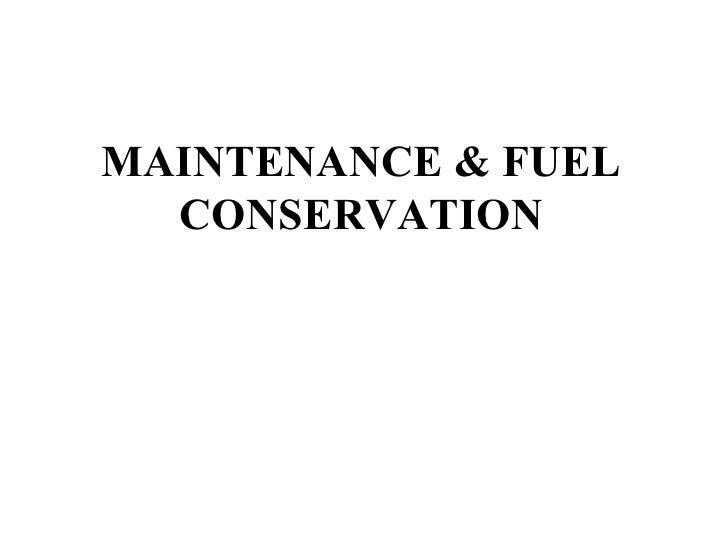 MAINTENANCE & FUEL  CONSERVATION