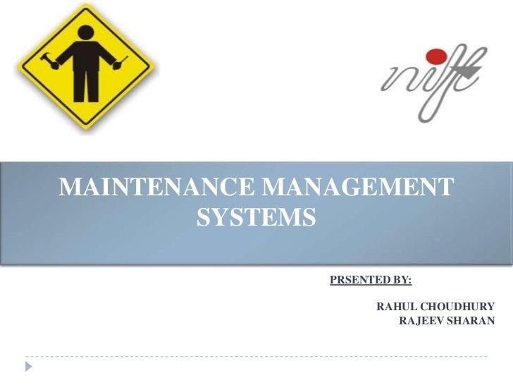 MAINTENANCE MANAGEMENT        SYSTEMS               PRSENTED BY:                     RAHUL CHOUDHURY                      ...