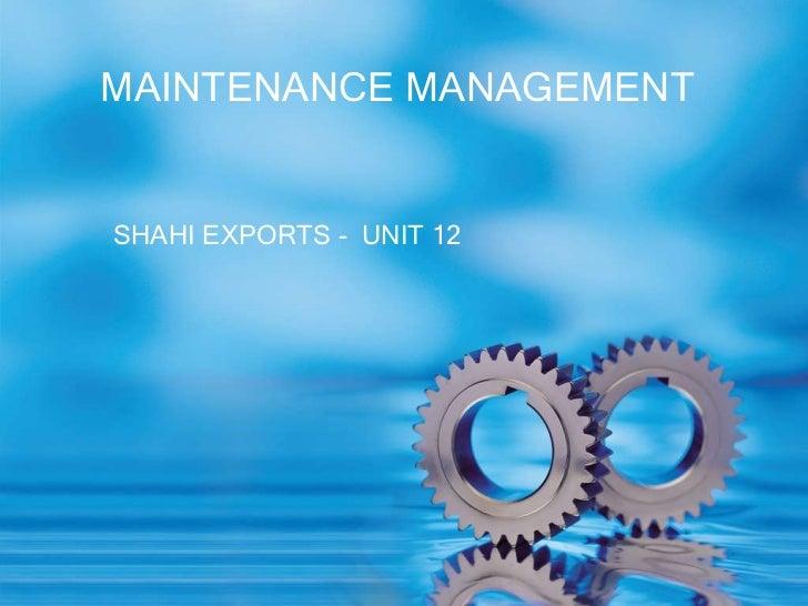 MAINTENANCE MANAGEMENTSHAHI EXPORTS - UNIT 12
