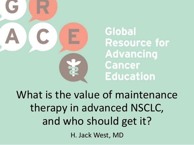 What is the value of maintenance therapy in advanced NSCLC, and who should get it? H. Jack West, MD