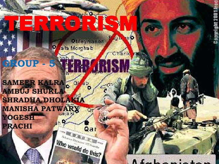 TERRORISM<br />GROUP - 5 <br />SAMEER KALRA<br />AMBUJ SHUKLA<br />SHRADHA DHOLAKIA<br />MANISHA PATWARY <br />YOGESH PRAC...