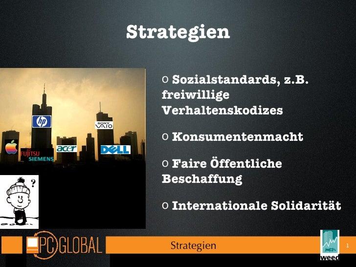Strategien Strategien  <ul><li>Sozialstandards, z.B. freiwillige Verhaltenskodizes </li></ul><ul><li>Konsumentenmacht </li...