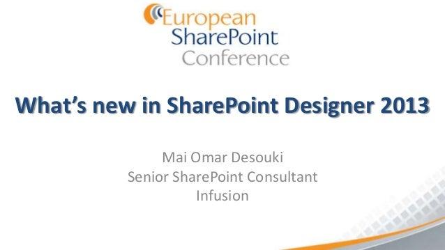 What's new in SharePoint Designer 2013               Mai Omar Desouki          Senior SharePoint Consultant               ...