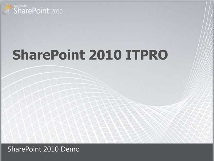 SharePoint 2010 ITPRO<br />SharePoint 2010 Demo<br />