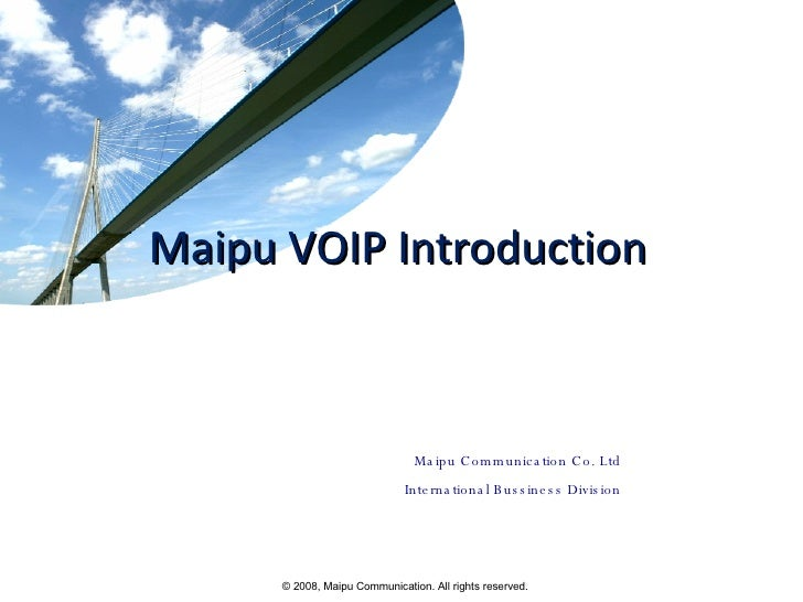 Maipu VOIP Introduction Maipu Communication Co. Ltd International Bussiness Division