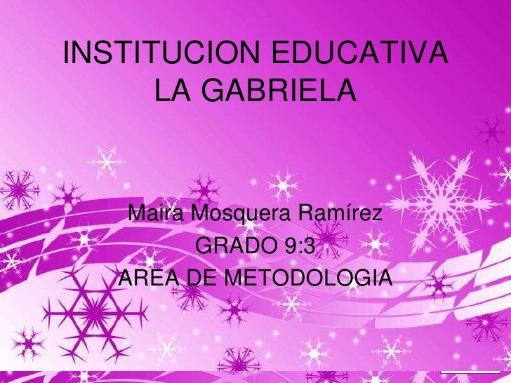 INSTITUCION EDUCATIVA      LA GABRIELA    Maira Mosquera Ramírez          GRADO 9:3   AREA DE METODOLOGIA                 ...