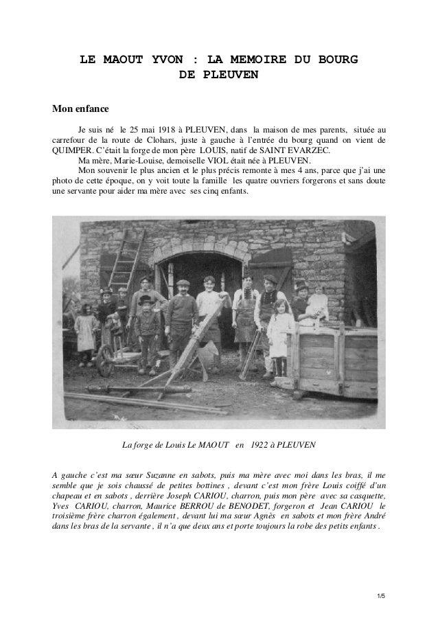 LE MAOUT YVON : LA MEMOIRE DU BOURG DE PLEUVEN Mon enfance Je suis né le 25 mai 1918 à PLEUVEN, dans la maison de mes pare...