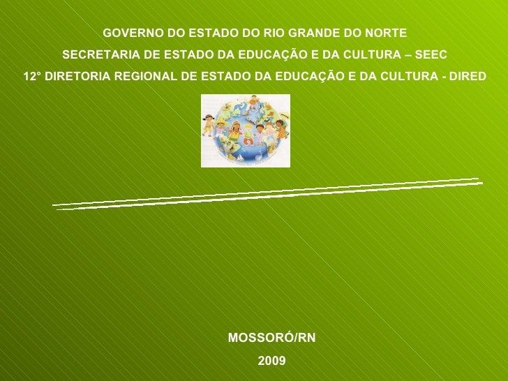 PROGRAMA MAIS EDUCAÇÃO GOVERNO DO ESTADO DO RIO GRANDE DO NORTE SECRETARIA DE ESTADO DA EDUCAÇÃO E DA CULTURA – SEEC 12° D...