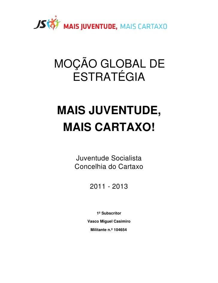 MOÇÃO GLOBAL DE  ESTRATÉGIAMAIS JUVENTUDE, MAIS CARTAXO!  Juventude Socialista  Concelhia do Cartaxo      2011 - 2013     ...