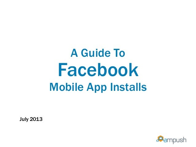 A Guide To Facebook Mobile App Installs July 2013