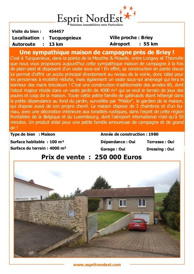 Visite du bien : 454457 Autoroute : 13 km Localisation : Tucquegnieux Ville proche : Briey Aéroport : 55 km Prix de vente ...